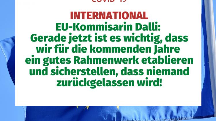 INTERNATIONAL EU-Kommisarin Dalli: Gerade jetzt ist es wichtig, dass wir für die kommenden Jahre ein gutes Rahmenwerk etablieren und sicherstellen, dass niemand zurückgelassen wird!