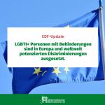 LGBTI+ Personen mit Behinderungen sind in Europa und weltweit potenzierten Diskriminierungen ausgesetzt