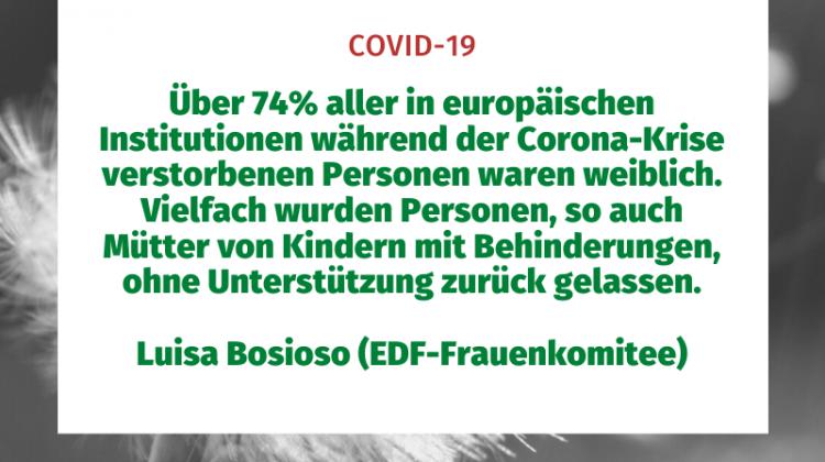 Über 74 % aller in europäischen Institutionen während der Corona-Krise verstorbenen Personen waren weiblich. Vielfach wurden Personen, so auch Mütter mit Kindern mit Behinderungen, ohne Unterstützung zurück gelassen.