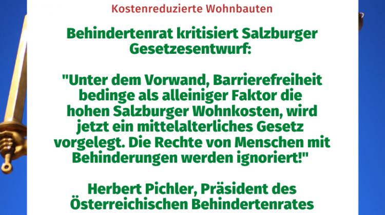 """Behindertenrat kritisiert Salzburger Gesetzesentwurf: """"Unter dem Vorwand, Barrierefreiheit bedinge als alleiniger Faktor die hohen Salzburger Wohnkosten, wird jetzt ein mittelalterliches Gesetz vorgelegt. Die Rechte von Menschen mit Behinderungen werden ignoriert!"""" Herbert Pichler, Präsident des Österreichischen Behindertenrates"""