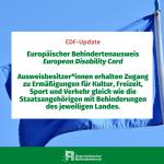 Europäischer Behindertenausweis European Disability Card Ausweisbesitzer*innen erhalten Zugang zu Ermäßigungen für Kultur, Freizeit, Sport und Verkehr gleich wie die Staatsangehörigen mit Behinderungen des jeweiligen Landes.