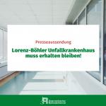 Pressemitteilung: Lorenz-Böhler Unfallkrankenhaus muss erhalten bleiben!