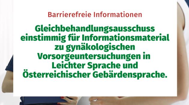Barrierefreie Informationen: Gleichbehandlungsausschuss einstimmig für Informationsmaterial zu gynäkologischen Vorsorgeuntersuchungen in Leichter Sprache und Österreichischer Gebärdensprache.