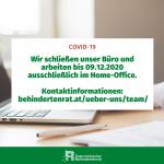Wir schließen unser Büro und arbeiten bis 09.12.2020 ausschließlich im Home-Office. Kontaktinformationen: behindertenrat.at/ueber-uns/team/
