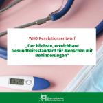 WHO Resulitonsentwurf Der Höchste erreichbare Gesundheitsstandard für Menschen mit Behinderungen