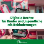 Digital Rechte für Kinder und Jugendliche mit Behinderungen