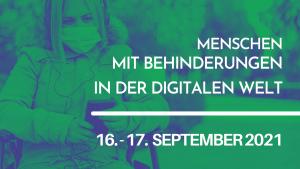 Menschen mit Behinderungen in der digitalen Welt. 16. und 17. September 2021