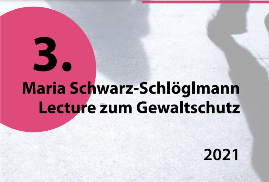 3. Maria Schwarz Schlöglmann Lecture zum Gewaltschutz, 2021